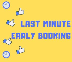 Last minute early booking
